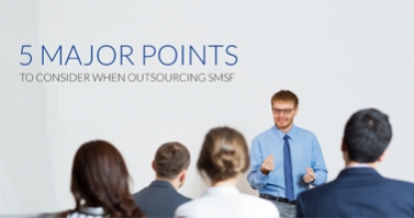 5 MAJOR POINTS TO CONSIDER WHEN OUTSOURCING SMSF